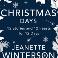 """Christmas Days: 12 Stories and 12 Feasts for 12 Days"" by Jeanette Winterson."