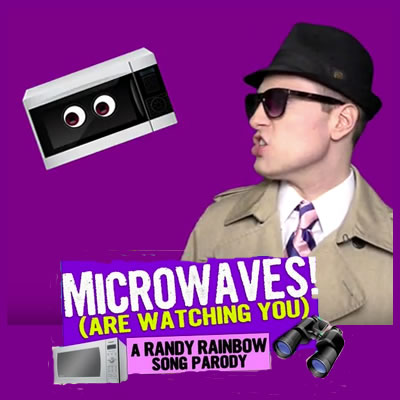 "Randy Rainbow sings ""Microwaves are Watching You"""